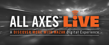 Mazak's Inaugural All Axes LIVE Event Connects with Customers Across North America and Worldwide